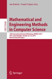Mathematical and Engineering Methods in Computer Science - 10th International Doctoral Workshop, MEMICS 2015, Telč, Czech Republic, October 23-25, 2015, Revised Selected Papers ebook by Jan Kofroň,Tomáš Vojnar