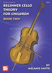 Beginner Cello Theory for Children, Book Two ebook by Melanie Smith