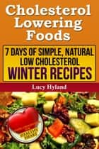 Cholesterol Lowering Foods Meal Plan: Winter Edition ebook by Lucy Hyland