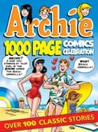 Archie 1000 Page Comics Celebration ebook by Archie Superstars