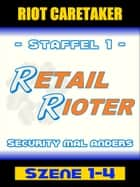 Retail Rioter - Security mal anders [Szene 1-4] ebook by Riot Caretaker