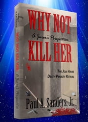 Why Not Kill Her: A Juror's Perspective ebook by Paul Sanders