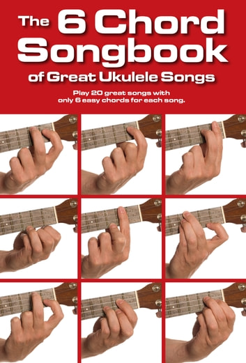The 6 Chord Songbook of Great Ukulele Songs ebook by Wise Publications