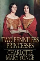 Two Penniless Princesses ebook by Charlotte Mary Yonge