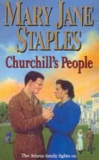 Churchill's People - An Adams Family Saga Novel ebook by Mary Jane Staples