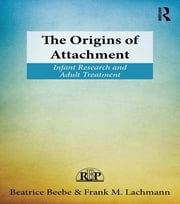 The Origins of Attachment - Infant Research and Adult Treatment ebook by Beatrice Beebe,Frank M. Lachmann