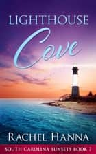 Lighthouse Cove - South Carolina Sunsets, #7 ebook by Rachel Hanna