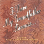 I Love My Grandfather Because... ebook by Carolyn Booth,Mindy Henderson