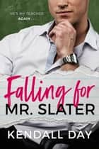 Falling for Mr. Slater - An Enemies-to-Lovers Romantic Comedy ebook by Kendall Day