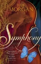 Symphony ebook by Jude Morgan