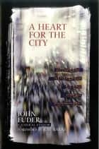 A Heart for the City - Effective Ministries to the Urban Community 電子書 by John Fuder