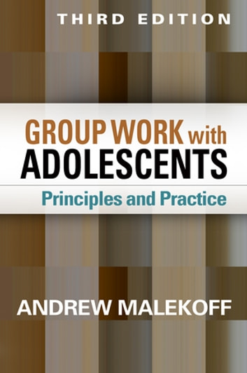 Group Work with Adolescents, Third Edition - Principles and Practice ebook by Andrew Malekoff, MSW
