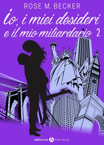 Io, i miei desideri e il mio miliardario - Vol. 2 ebook by Rose M. Becker