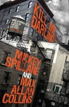 Mike Hammer - Kill Me, Darling ebook by Mickey Spillane, Max Allan Collins