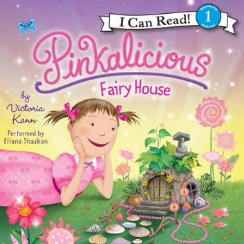 Pinkalicious: Fairy House audiobook by Victoria Kann