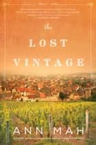 The Lost Vintage - A Novel 電子書 by Ann Mah