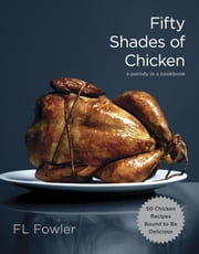 Fifty Shades of Chicken - A Parody in a Cookbook ebook by Kobo.Web.Store.Products.Fields.ContributorFieldViewModel