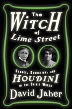 The Witch of Lime Street, Séance, Seduction, and Houdini in the Spirit World