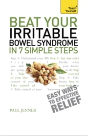 Beat Your Irritable Bowel Syndrome in 7 Simple Steps: Teach Yourself ebook by Paul Jenner