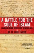A Battle for the Soul of Islam ebook by M. Zuhdi Jasser, Ph.D.