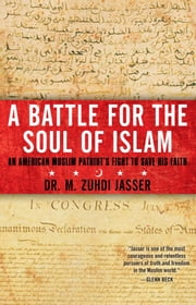 A Battle for the Soul of Islam - An American Muslim Patriot's Fight to Save His Faith ebook by M. Zuhdi Jasser, Ph.D.
