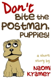 Don't Bite the Postman, Puppies! ebook by Naomi Kramer