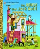 The House that Jack Built eBook by Golden Books, J. P. Miller