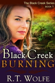 Black Creek Burning (The Black Creek Series, Book 1) ebook by R.T. Wolfe