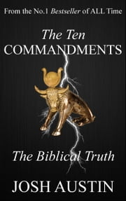 The Ten Commandments: The Biblical Truth ebook by Josh Austin