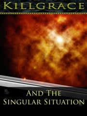 Killgrace and the Singular Situation - Killgrace ebook by C Price