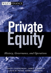 Private Equity - History, Governance, and Operations ebook by Harry Cendrowski,James P. Martin,Louis W. Petro,Adam A. Wadecki