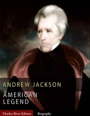 American Legends: The Life of Andrew Jackson ebook by Charles River Editors