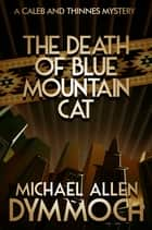 The Death of Blue Mountain Cat - A Caleb & Thinnes Mystery ebook by Michael Allen Dymmoch