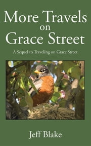 More Travels on Grace Street - A Sequel to Traveling on Grace Street ebook by Jeff Blake