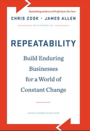 Repeatability - Build Enduring Businesses for a World of Constant Change ebook by Chris Zook,James Allen