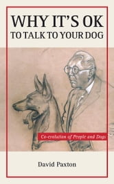 Why It's OK to Talk to Your Dog ebook by David Paxton