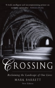 Crossing: Reclaiming the Landscape of Our Lives, 2nd Edition - Reclaiming the Landscape of Our Lives, 2nd Edition ebook by Mark Barrett, OSB