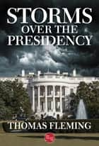 Storms Over the Presidency ebook by Thomas Fleming