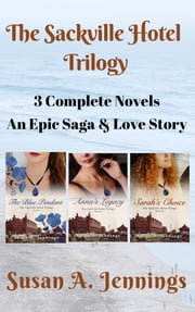 The Sackville Hotel Trilogy - Boxset - The Blue Pendant, Anna's Legacy, Sarah's Choice ebook by Susan A Jennings