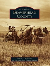 Beaverhead County ebook by Stephen C. Morehouse,Beaverhead County Museum