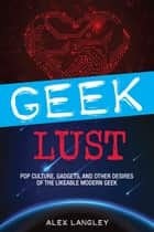 Geek Lust ebook by Alex Langley