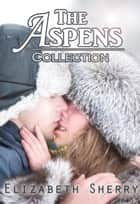 The Aspens Collection Vol. 1-4 - The Aspen Series ebook by Elizabeth Sherry