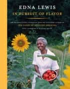 In Pursuit of Flavor - The Beloved Classic Cookbook from the Acclaimed Author of The Taste of Country Cooking ebook by Edna Lewis