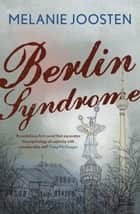 Berlin Syndrome: A Novel ebook by Melanie Joosten
