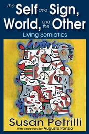The Self as a Sign, the World, and the Other - Living Semiotics ebook by Susan Petrilli,Augusto Ponzio