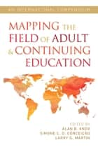 Mapping the Field of Adult and Continuing Education - An International Compendium ebook by Simone C. O. Conceição, Larry G. Martin, Steven B. Frye,...