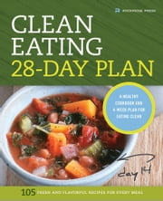 The Clean Eating 28-Day Plan: A Healthy Cookbook and 4-Week Plan for Eating Clean ebook by Rockridge Press