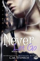 Never Let Go - A New Adult Romance ebook by C.M. Stunich