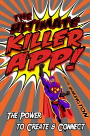 The Ultimate Killer App: The Power to Create and Connect ebook by Michael Harrington