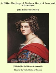 A Bitter Heritage: A Modern Story of Love and Adventure ebook by John Bloundelle-Burton